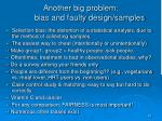 another big problem bias and faulty design samples