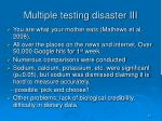 multiple testing disaster iii
