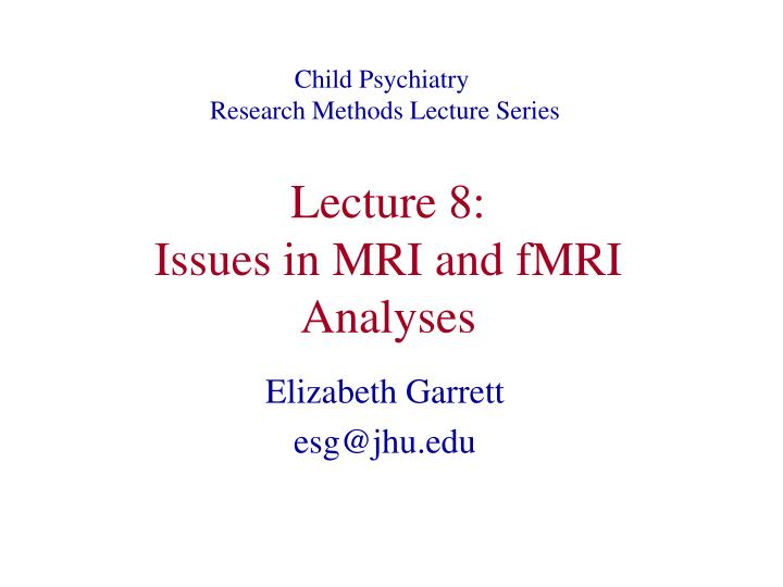 lecture 8 issues in mri and fmri analyses n.