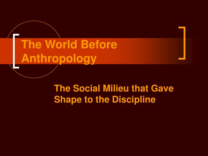 the world before anthropology n.