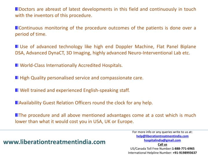 Doctors are abreast of latest developments in this field and continuously in touch with the inventors of this procedure.
