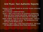 anti music non authentic reports