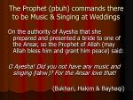 the prophet pbuh commands there to be music singing at weddings