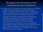 el impacto de las reformas en los conocimientos de los profesores