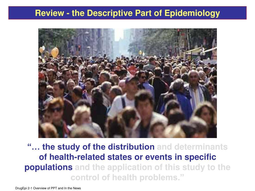 Review - the Descriptive Part of Epidemiology
