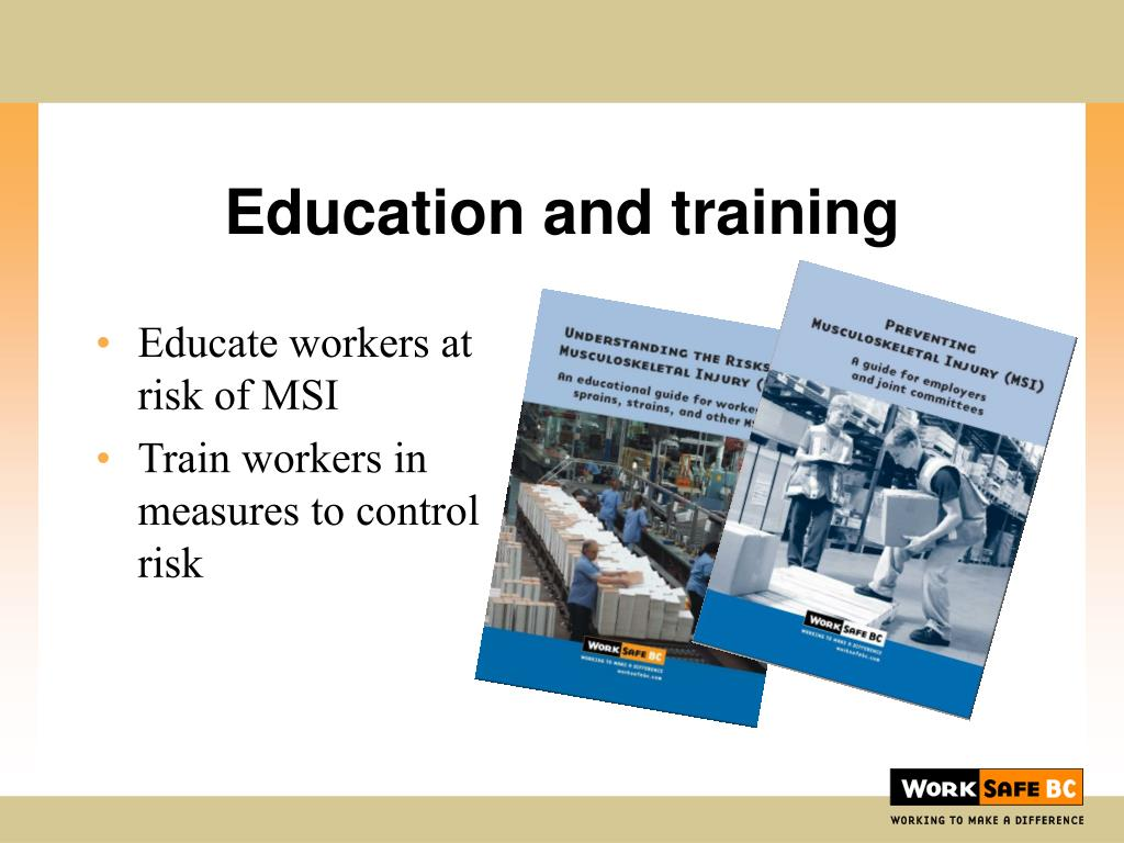 Educate workers at risk of MSI