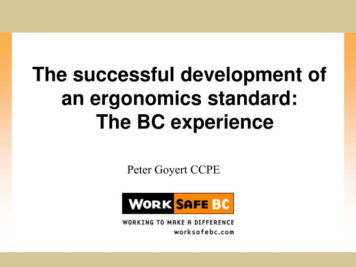 The successful development of an ergonomics standard the bc experience