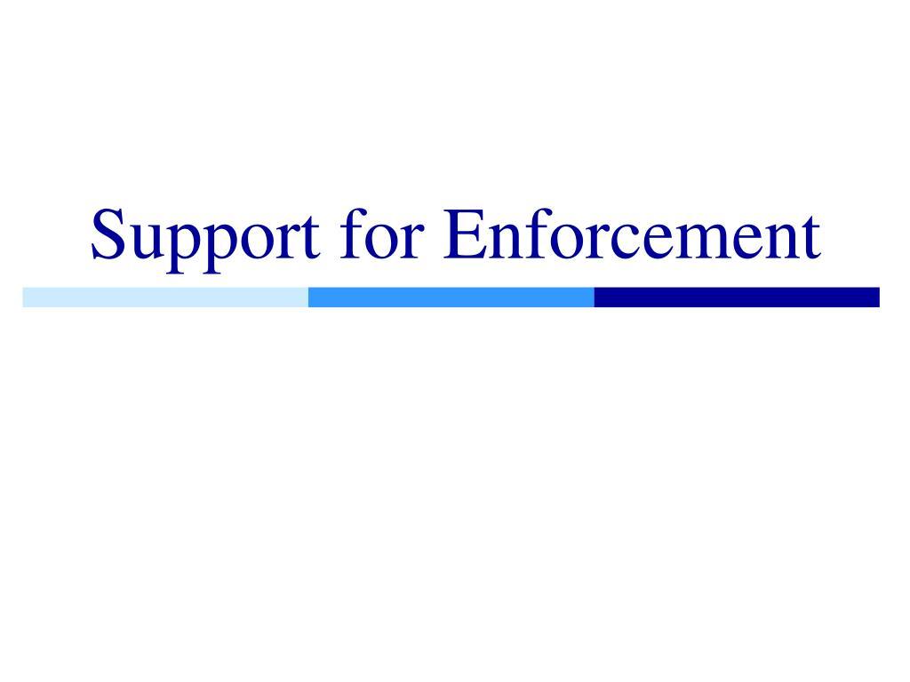 Support for Enforcement