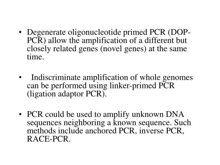 Degenerate oligonucleotide primed PCR (DOP-PCR) allow the amplification of a different but closely related genes (novel genes) at the same time.
