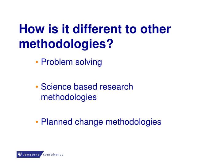 How is it different to other methodologies