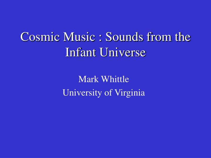 cosmic music sounds from the infant universe n.