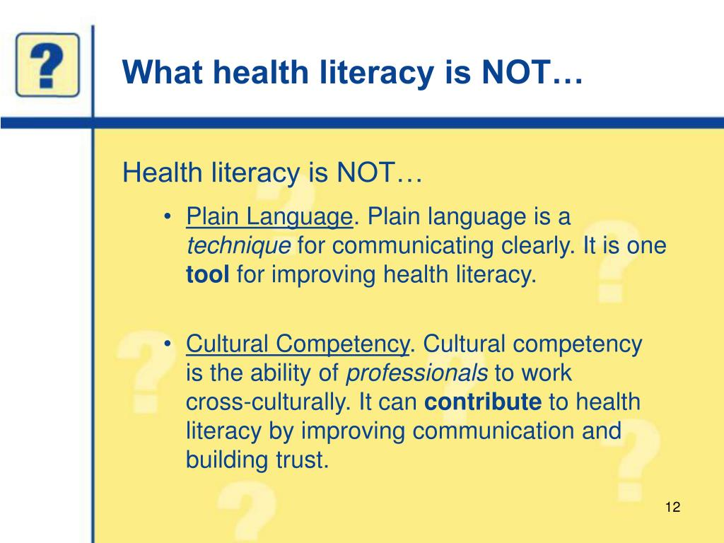 What health literacy is NOT…