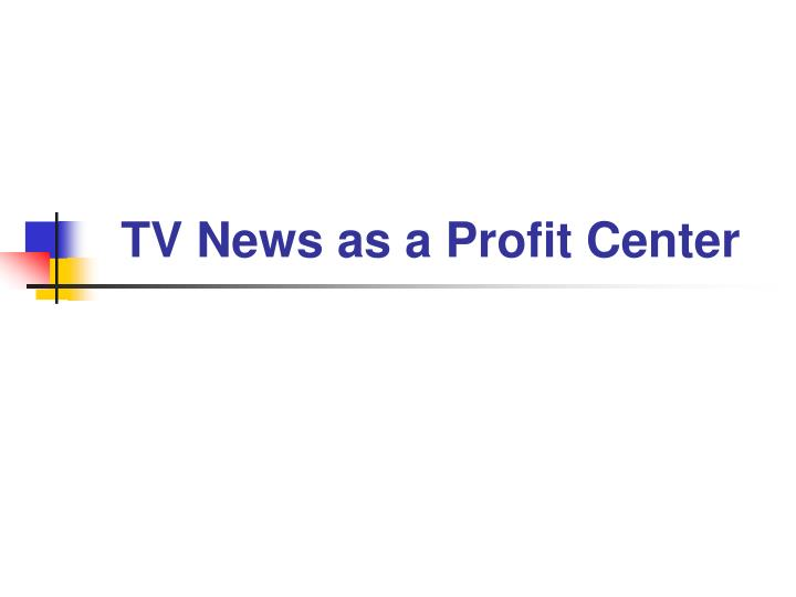 tv news as a profit center n.