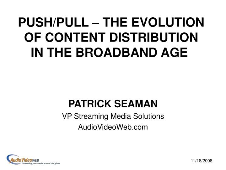 Push pull the evolution of content distribution in the broadband age