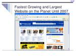 fastest growing and largest website on the planet until 2007