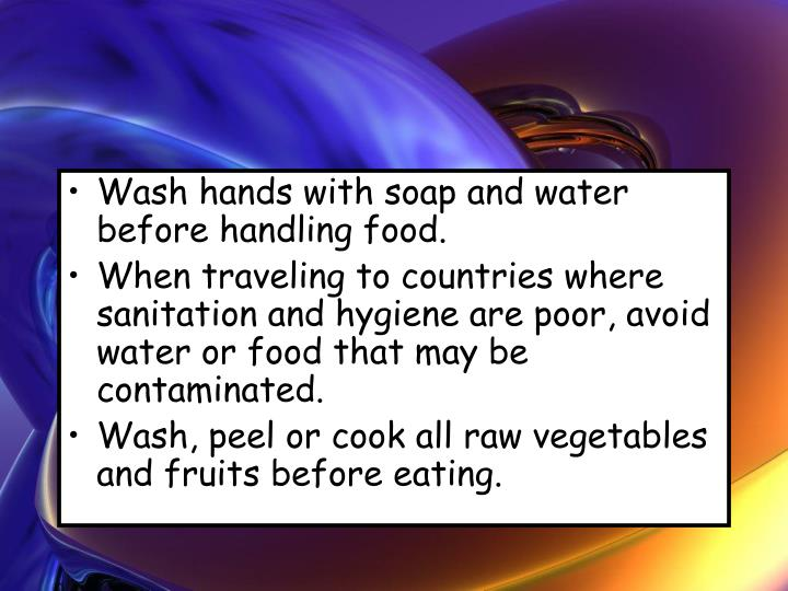 Wash hands with soap and water before handling food.