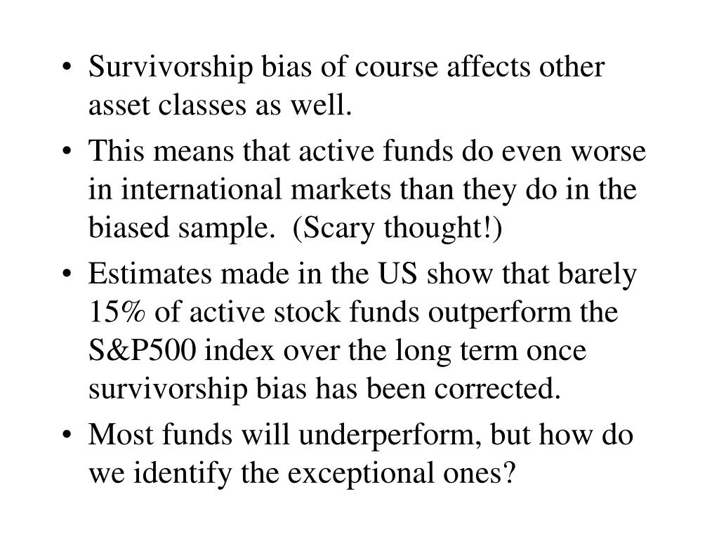 Survivorship bias of course affects other asset classes as well.