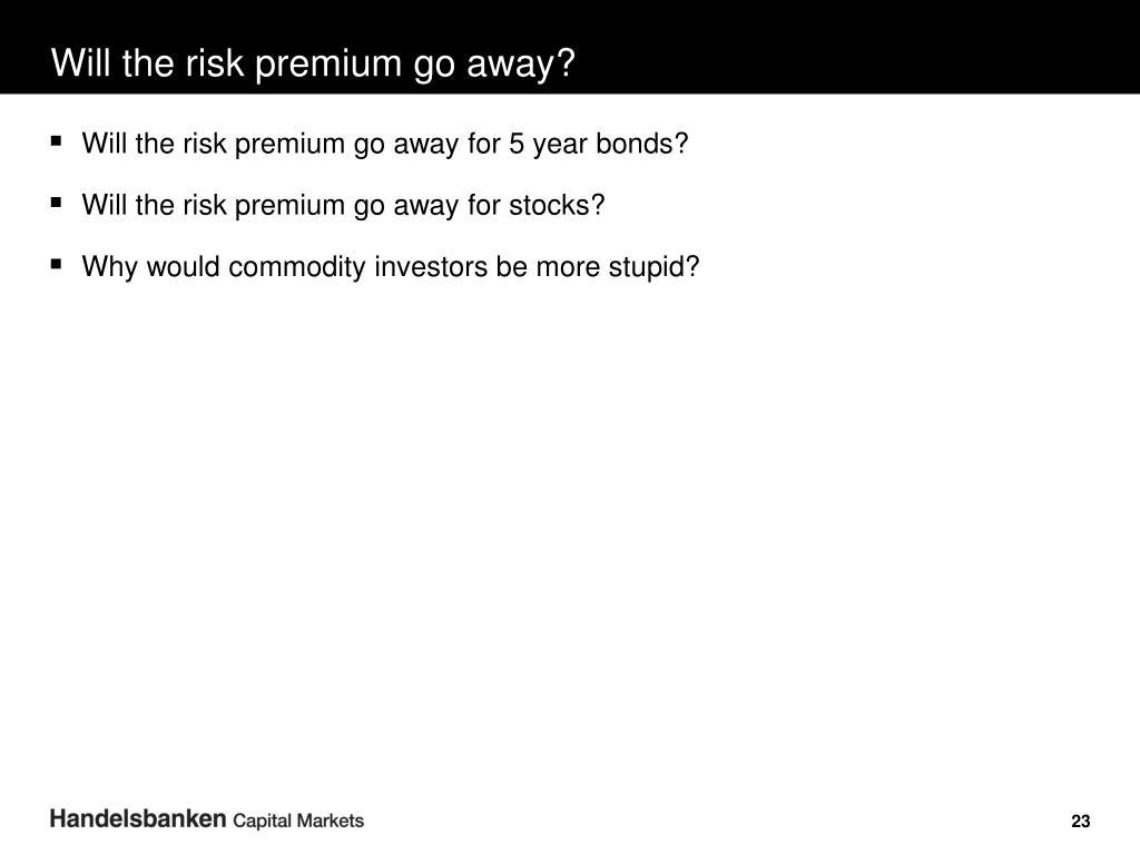 Will the risk premium go away?