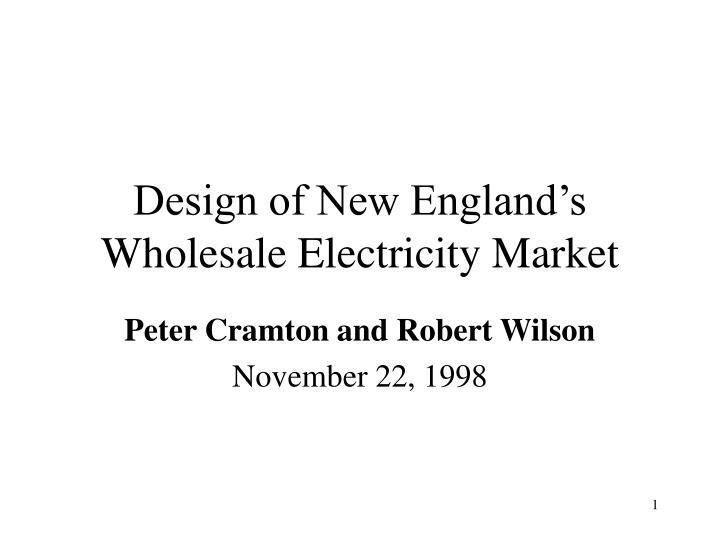 Design of new england s wholesale electricity market