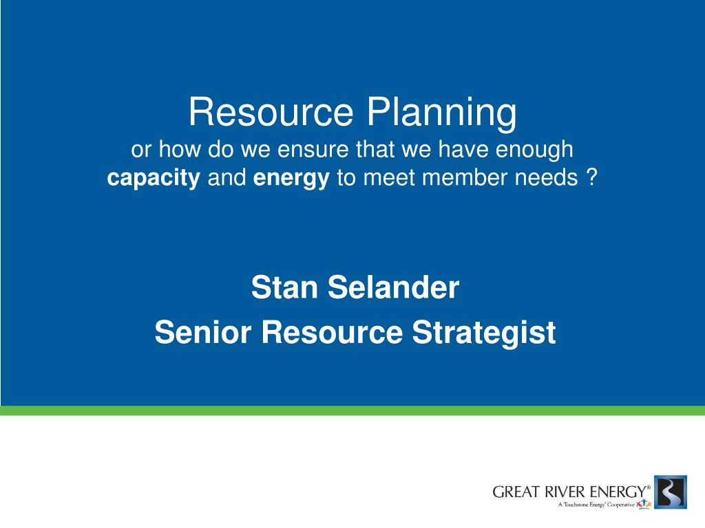 resource planning or how do we ensure that we have enough capacity and energy to meet member needs l.