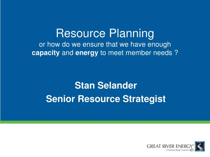 Resource planning or how do we ensure that we have enough capacity and energy to meet member needs