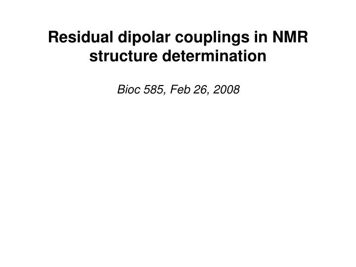 Residual dipolar couplings in NMR structure determination