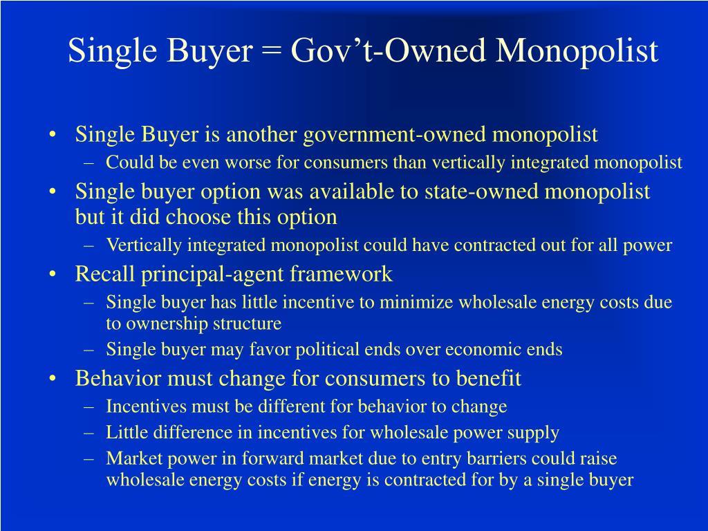 Single Buyer = Gov't-Owned Monopolist