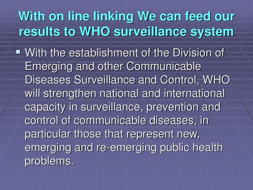 With on line linking We can feed our results to WHO surveillance system