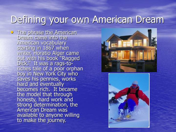 the definition of the american dream The dictionary defines american dream as: 1the ideals of freedom, equality, and opportunity traditionally held to be available to every.