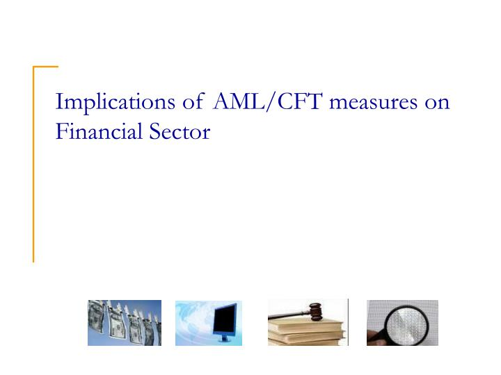 Implications of AML/CFT measures on Financial Sector