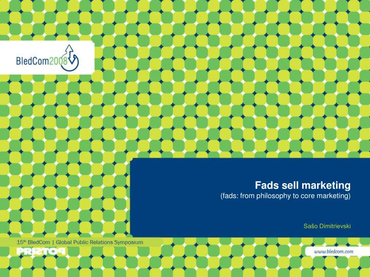 Fads sell marketing fads from philosophy to core marketing