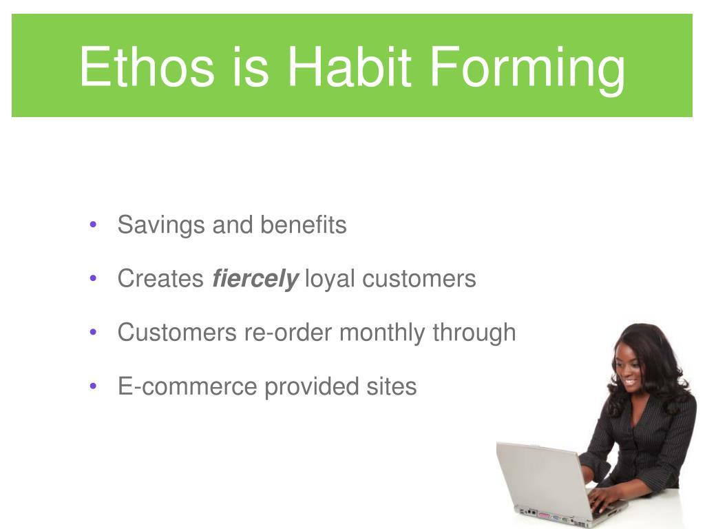 Ethos is Habit Forming