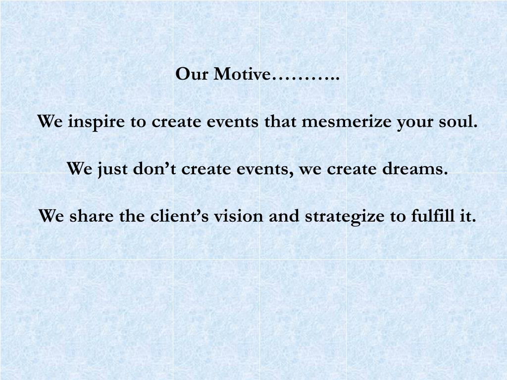 Our Motive………..