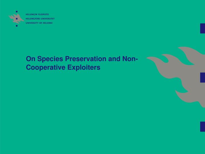 On Species Preservation and Non-Cooperative Exploiters
