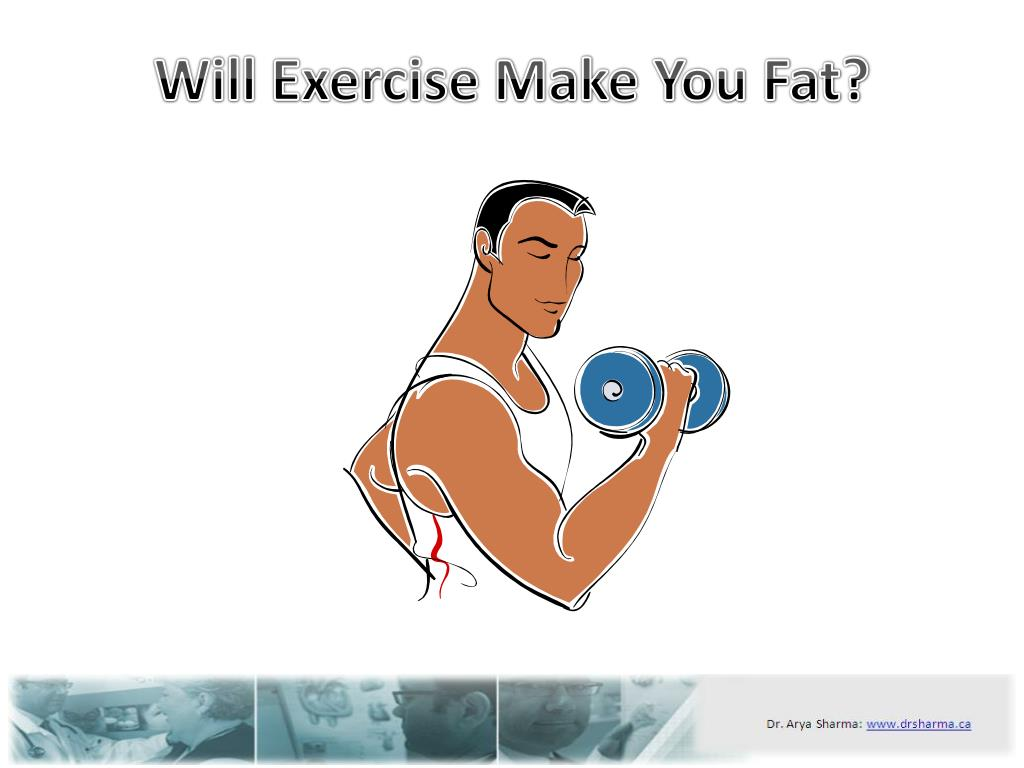 Will Exercise Make You Fat?