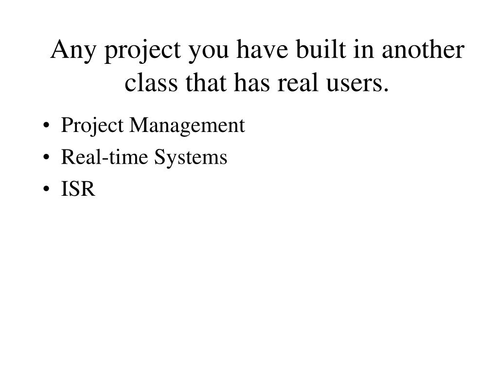 Any project you have built in another class that has real users.