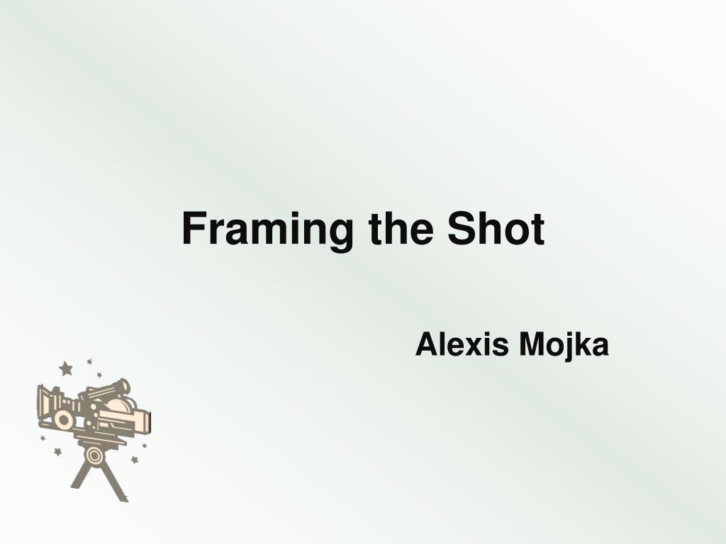 Framing the Shot