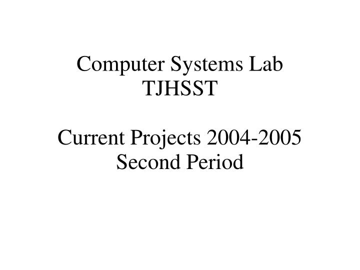 computer systems lab tjhsst current projects 2004 2005 second period n.