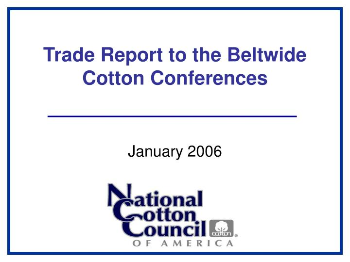 trade report to the beltwide cotton conferences n.