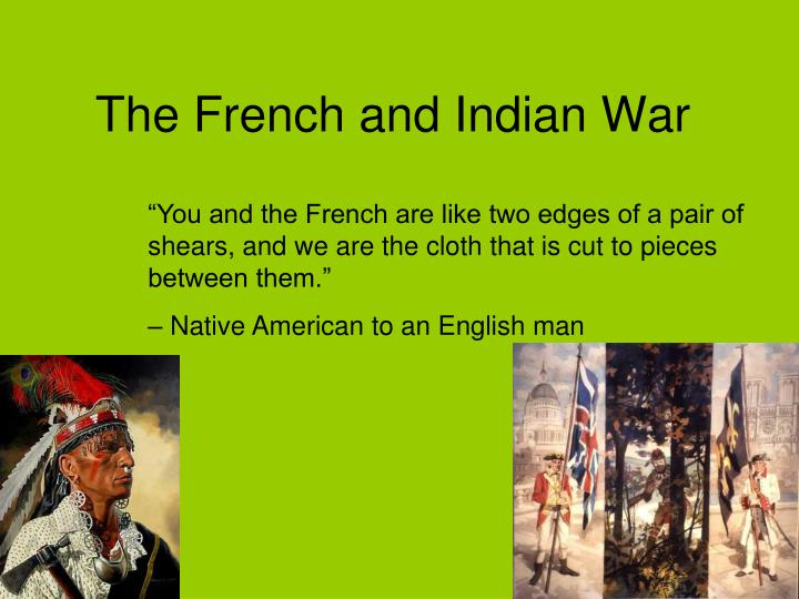 france the french and indian war The french and indian war had commenced and in the first campaign washington and his men were attacked and soundly defeated near fort duquesne (modern day pittsburg.