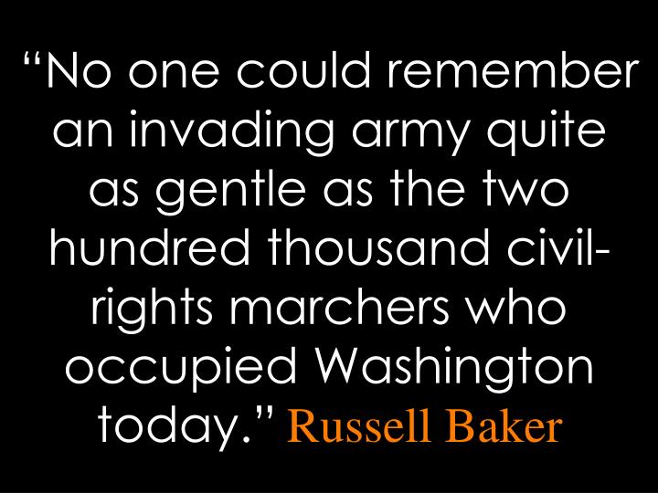"""""""No one could remember an invading army quite as gentle as the two hundred thousand civil-rights marchers who occupied Washington today."""""""