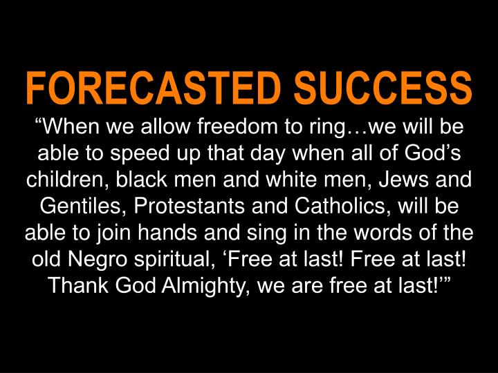 FORECASTED SUCCESS