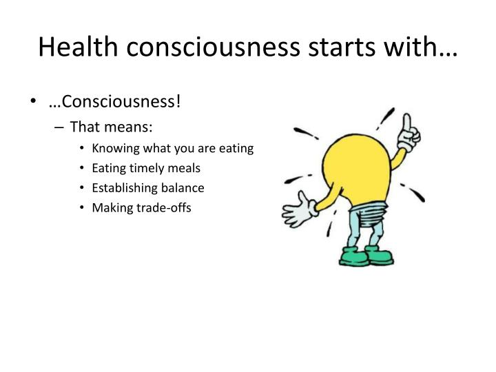 Health consciousness starts with…