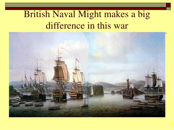 British Naval Might makes a big difference in this war
