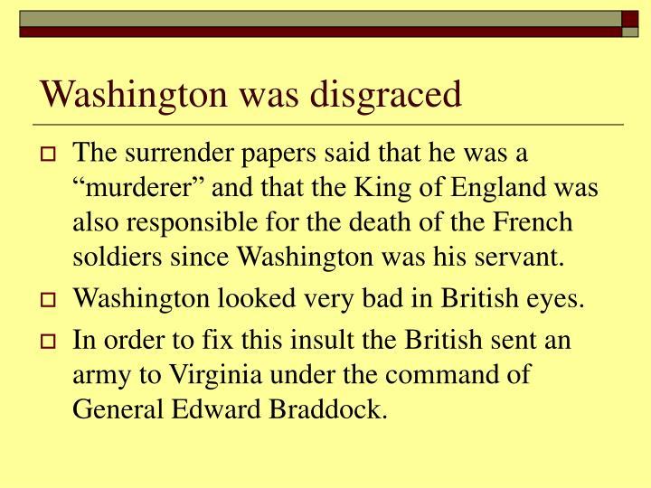 Washington was disgraced