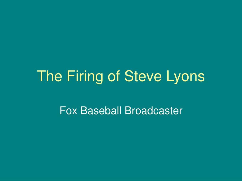 the firing of steve lyons l.