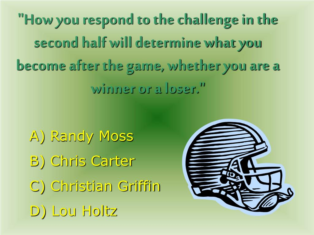 """How you respond to the challenge in the second half will determine what you become after the game, whether you are a winner or a loser."""