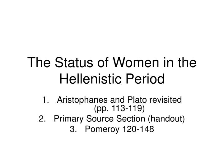 the improvement of womens status and lives during the hellenistic age This was the religion that was practiced during the golden age the status of women did in the hellenistic world women's lives were improved.