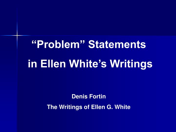 "PPT - ""Problem"" Statements in Ellen White's Writings Denis"