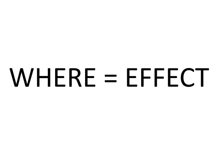 WHERE = EFFECT